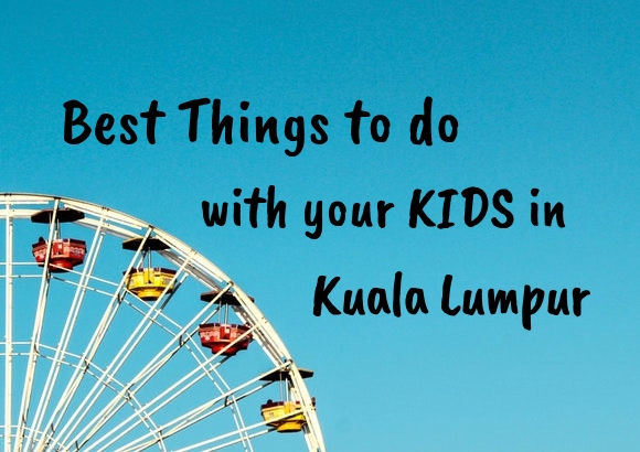 Best things to do with your kids in Kuala Lumpur