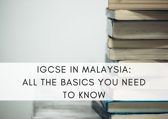 IGCSE in Malaysia: All the Basics You Need to Know