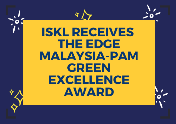 INTERNATIONAL SCHOOL OF KUALA LUMPUR (ISKL) RECEIVES THE EDGE MALAYSIA-PAM GREEN EXCELLENCE AWARD FOR SUSTAINABLE CAMPUS DESIGN