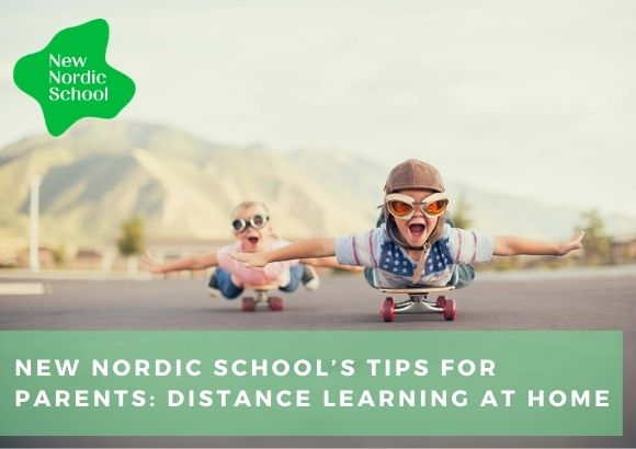 New Nordic School's Tips for Parents: Distance Learning at Home