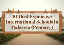10 Most Expensive International Schools in Malaysia (Primary)