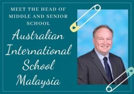 Meet The Head of Middle and Senior School – Australian International School Malaysia