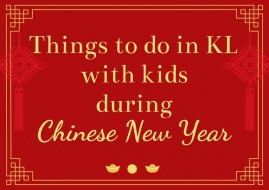 Things to do in KL with kids during Chinese New Year