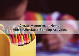 Create Memories at Home with 4 Affordable Bonding Activities