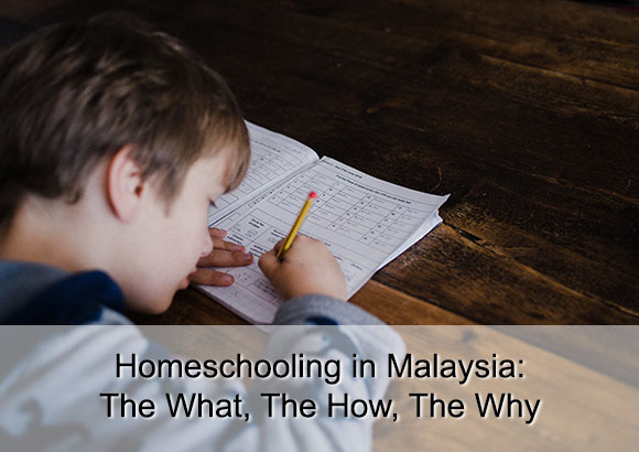 Homeschooling in Malaysia: The What, The How, And The Why