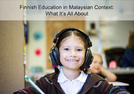 Finnish Education In A Malaysian Context : What All It Is About