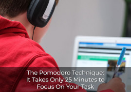 The Pomodoro Technique: It Takes Only 25 Minutes to Focus On Your Task