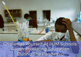 Challenge Yourself At IIUM Schools: Accommodating  A-Levels Education During The Pandemic