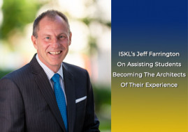 ISKL's Jeff Farrington On Assisting Students Becoming The Architects Of Their Experience